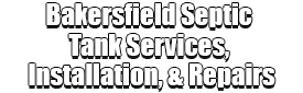 Bakersfield Septic Tank Services, Installation, & Repairs Logo-We offer Septic Service & Repairs, Septic Tank Installations, Septic Tank Cleaning, Commercial, Septic System, Drain Cleaning, Line Snaking, Portable Toilet, Grease Trap Pumping & Cleaning, Septic Tank Pumping, Sewage Pump, Sewer Line Repair, Septic Tank Replacement, Septic Maintenance, Sewer Line Replacement, Porta Potty Rentals